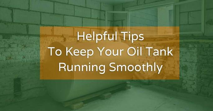 """Background image of an oil tank with overlay text """"Helpful Tips To Keep Your Oil Tank Running Smoothly""""."""